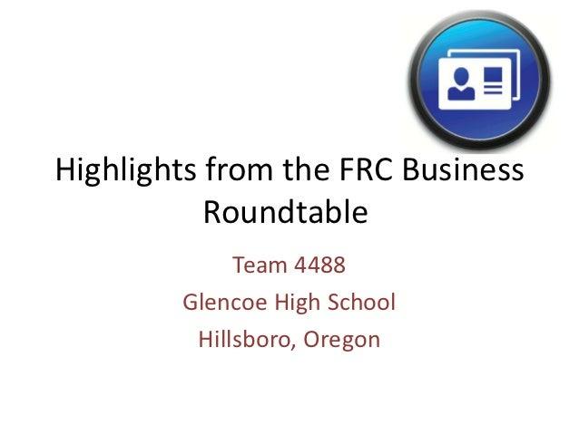 Highlights from the FRC Business           Roundtable             Team 4488        Glencoe High School         Hillsboro, ...