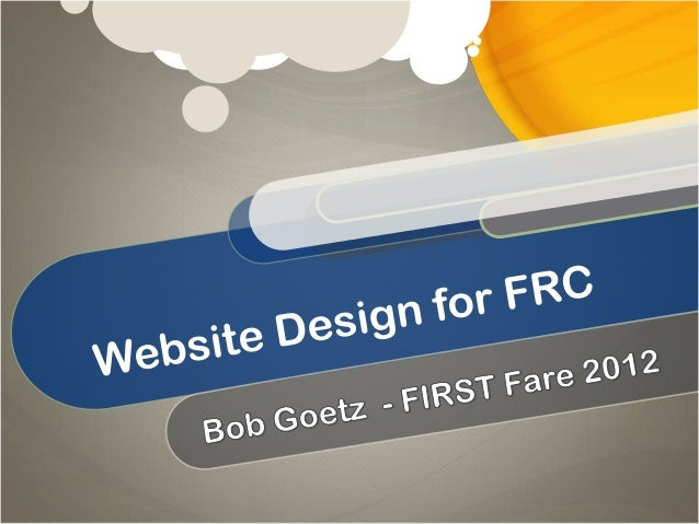 Website Design for FRC Teams2          Who am I?             Mentor             Eight year veteran of FIRST            ...