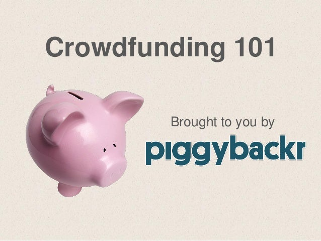 Crowdfunding 101 Brought to you by