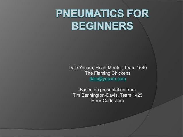 Dale Yocum, Head Mentor, Team 1540 The Flaming Chickens dale@yocum.com Based on presentation from Tim Bennington-Davis, Te...