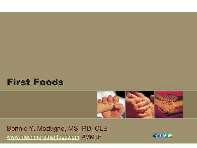 First FoodsBonnie Y. Modugno, MS, RD, CLEwww.muchmorethanfood.com #MMTF