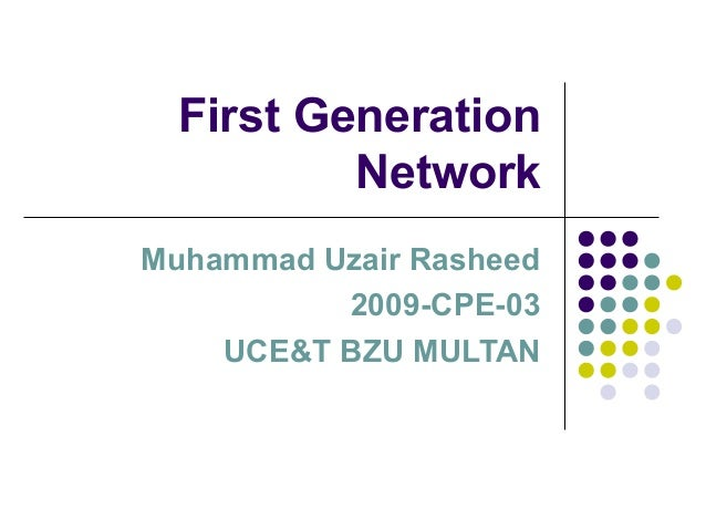 First Generation          NetworkMuhammad Uzair Rasheed          2009-CPE-03    UCE&T BZU MULTAN