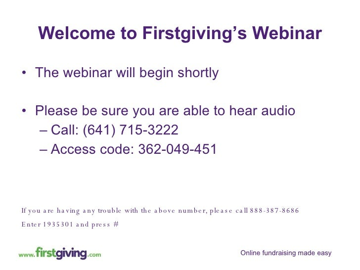 Welcome to Firstgiving's Webinar <ul><li>The webinar will begin shortly </li></ul><ul><li>Please be sure you are able to h...