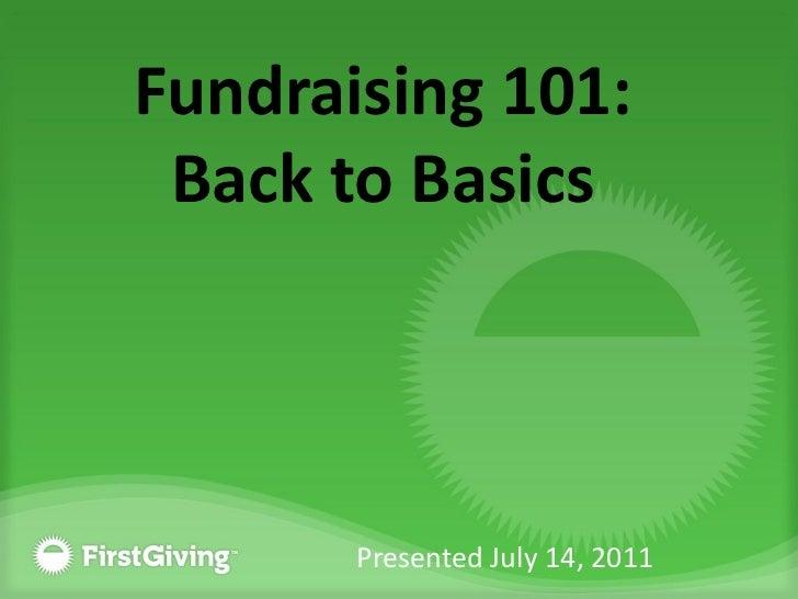 Fundraising 101: Back to Basics       Presented July 14, 2011