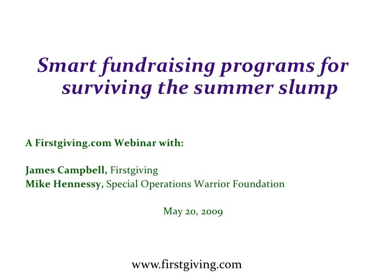 Smart fundraising programs for     surviving the summer slump  A Firstgiving.com Webinar with:  James Campbell, Firstgivin...