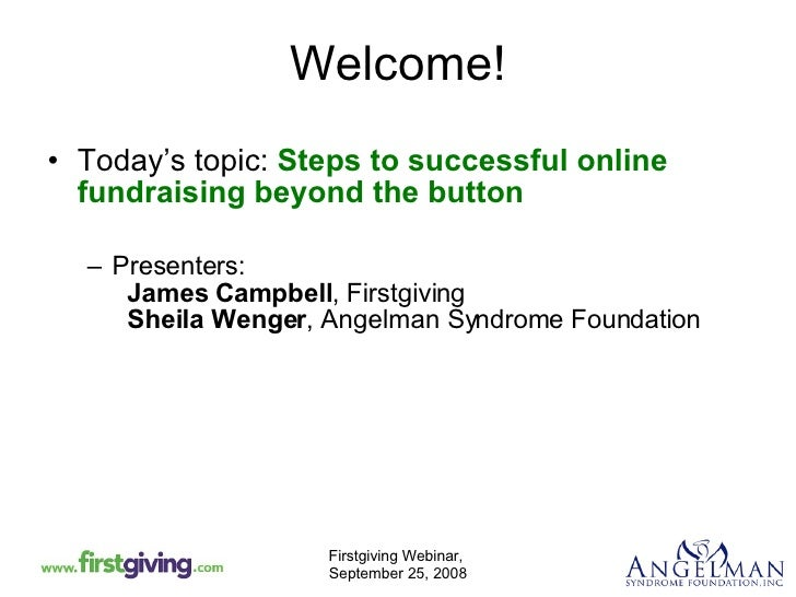 Welcome! <ul><li>Today's topic:  Steps to successful online fundraising beyond the button </li></ul><ul><ul><li>Presenters...