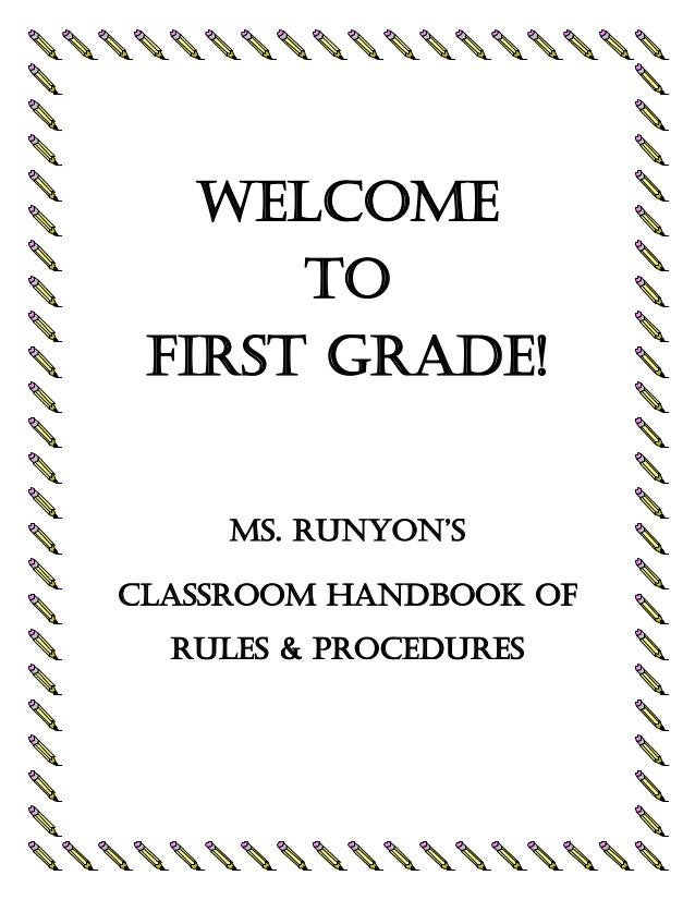 Welcome To First Grade!  Ms. Runyon's Classroom Handbook of rules & Procedures