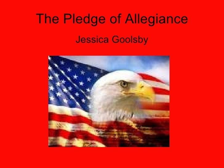 The Pledge of Allegiance Jessica Goolsby