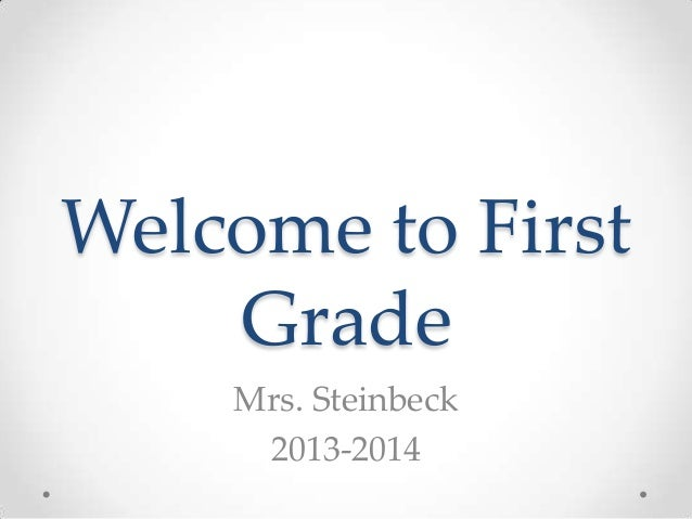 Welcome to First Grade Mrs. Steinbeck 2013-2014