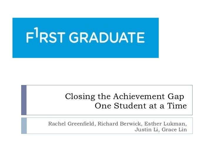 Closing the Achievement Gap  One Student at a Time Rachel Greenfield, Richard Berwick, Esther Lukman, Justin Li, Grace Lin