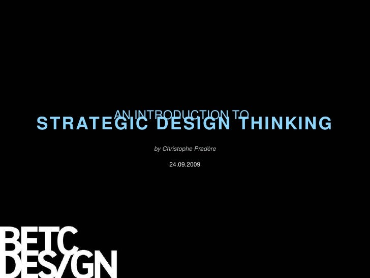 STRATEGIC DESIGN THINKING by Christophe Pradère 24.09.2009 AN INTRODUCTION TO