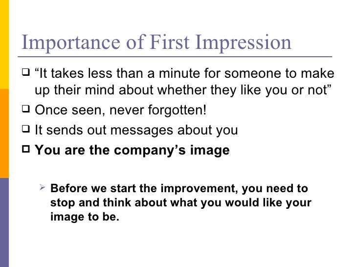 an introduction to the importance of first impressions Unit 370 introduction to retail uan: a/507/5167 level: entry 3  covers the importance of personal appearance, first impressions, different types of customer and how to communicate with them assessment: learner portfolio barring: this unit is barred with the following unit within 5546: 486 introduction to customer service learning outcome.