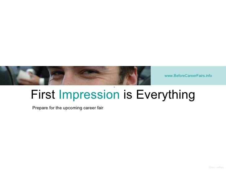 First  Impression  is Everything www. B efore C areer F airs.info Flickr: usfbps Prepare for the upcoming career fair