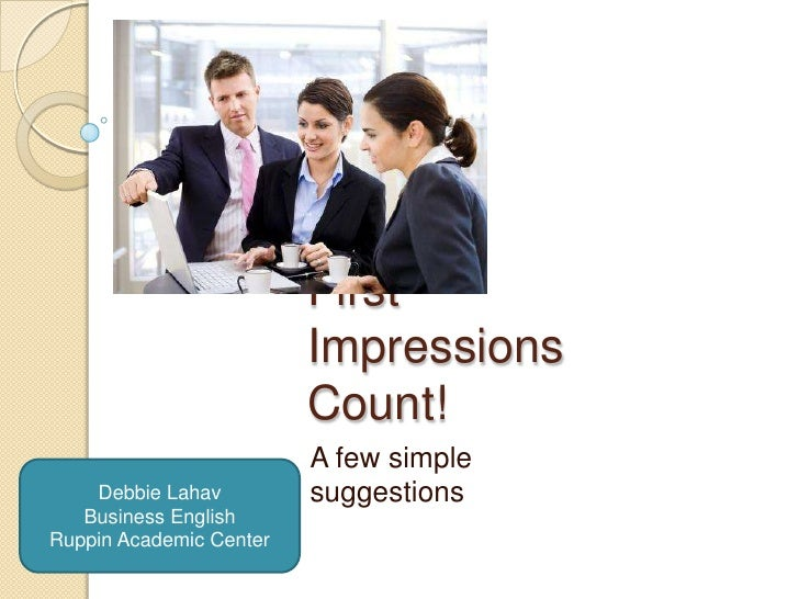 First ImpressionsCount!<br />A few simple suggestions<br />Debbie Lahav<br />Business English<br />Ruppin Academic Center<...
