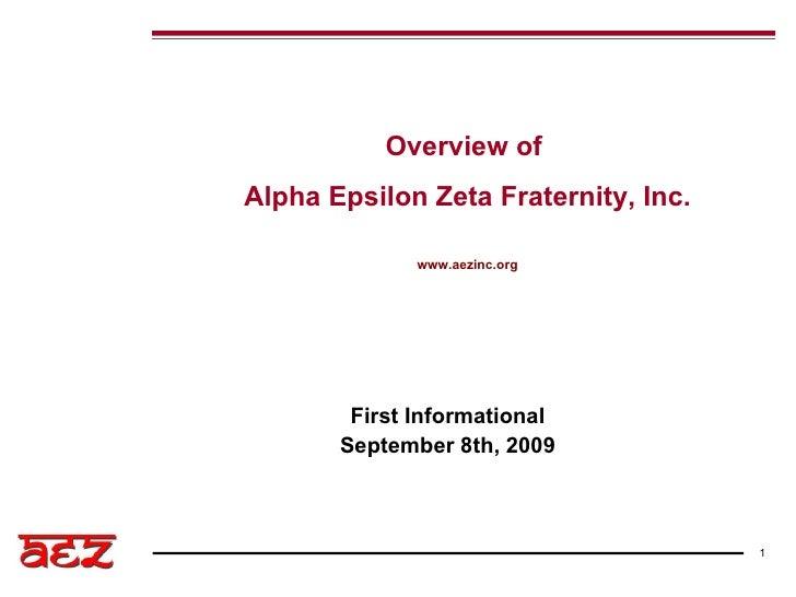 First Informational September 8th, 2009 Overview of  Alpha Epsilon Zeta Fraternity, Inc. www.aezinc.org