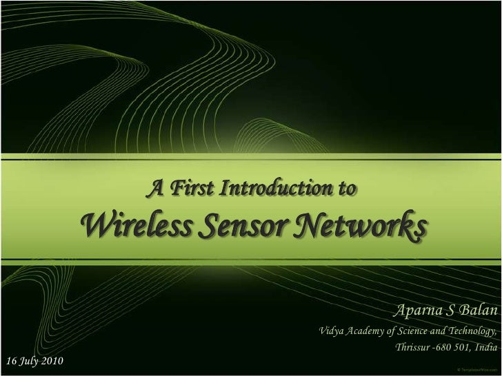 A First Introduction toWireless Sensor Networks<br />Aparna S Balan<br />Vidya Academy of Science and Technology, <br />Th...