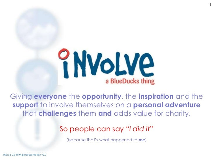1      Giving everyone the opportunity, the inspiration and the      support to involve themselves on a personal adventure...