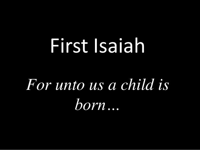 First Isaiah For unto us a child is born…