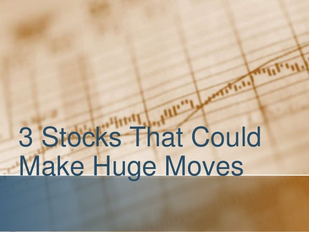 3 Stocks That Could Make Huge Moves