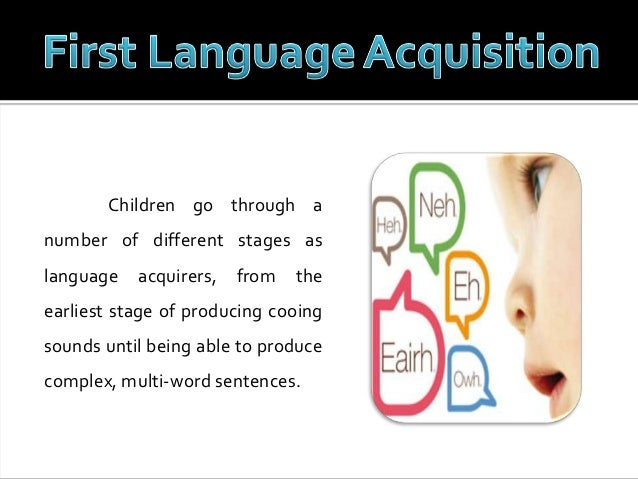 thesis about first language acquisition Stages of language acquisition researchers define language acquisition into two categories: first-language acquisition and second-language acquisition.