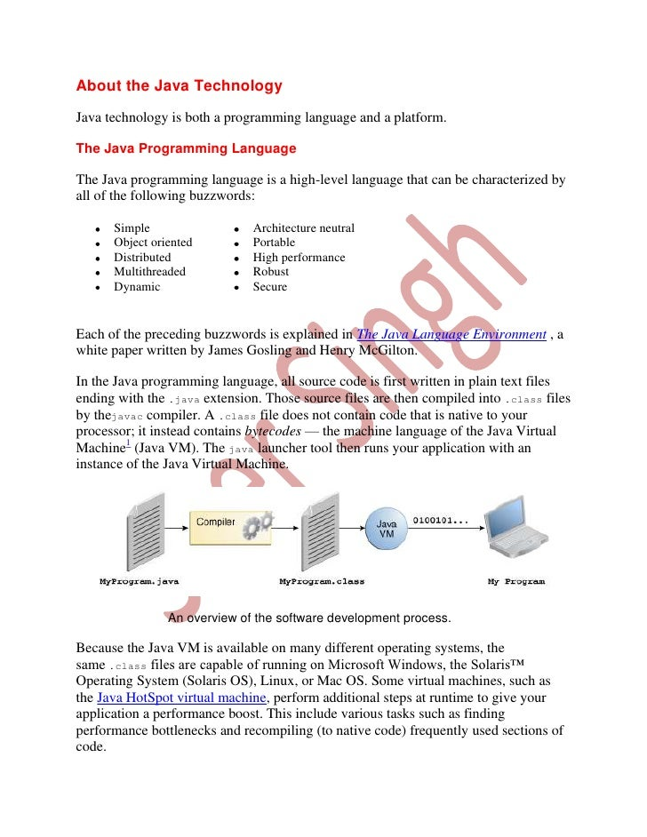 About the Java TechnologyJava technology is both a programming language and a platform.The Java Programming LanguageThe Ja...