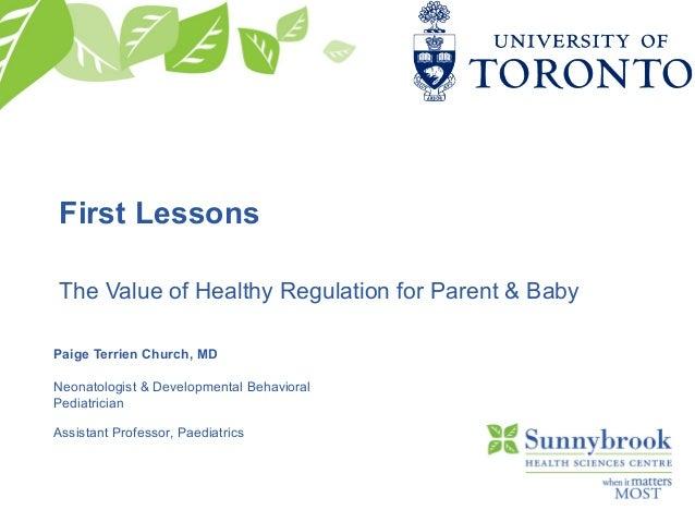 First LessonsThe Value of Healthy Regulation for Parent & BabyPaige Terrien Church, MDNeonatologist & Developmental Behavi...