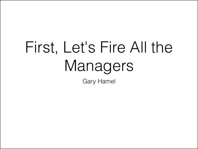First, Let's Fire All the Managers Gary Hamel