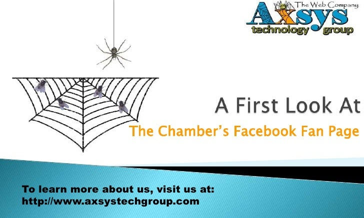 A First Look At<br />The Chamber's Facebook Fan Page<br />To learn more about us, visit us at:<br />http://www.axsystechgr...