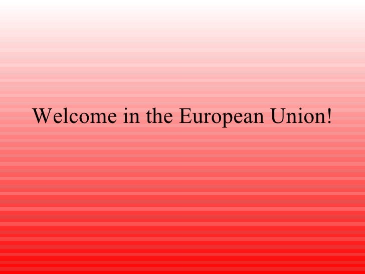 Welcome in the European Union!