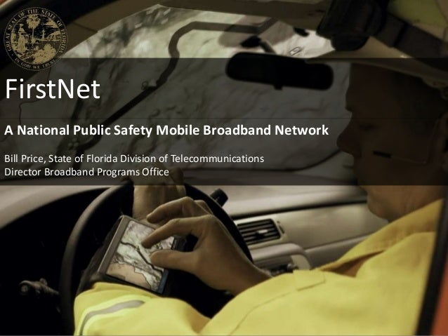 FirstNetA National Public Safety Mobile Broadband NetworkBill Price, State of Florida Division of TelecommunicationsDirect...
