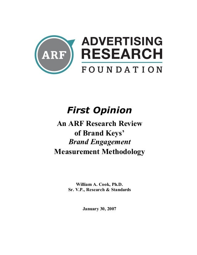 First Opinion An ARF Research Review of Brand Keys' Brand Engagement Measurement Methodology William A. Cook, Ph.D. Sr. V....
