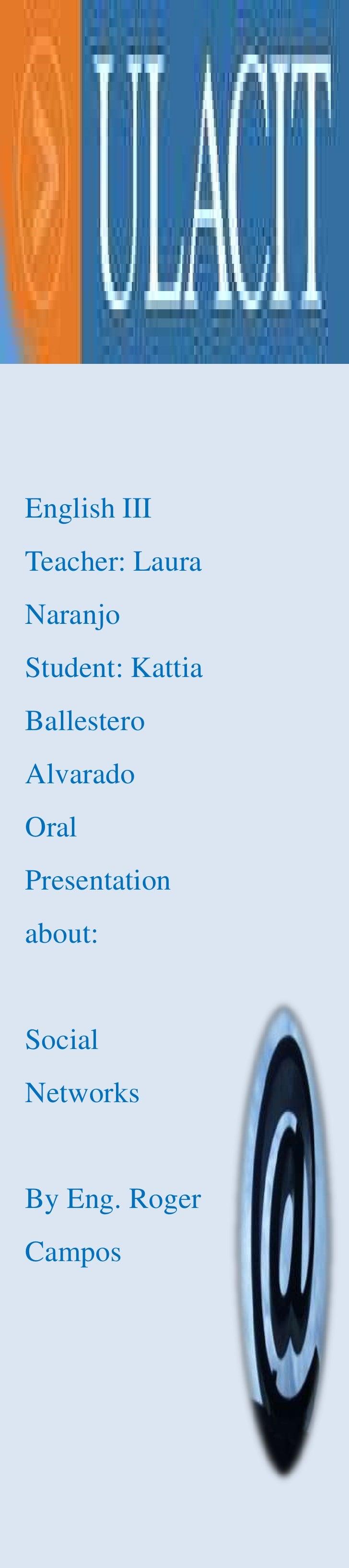 English III<br />Teacher: Laura Naranjo<br />Student: Kattia Ballestero Alvarado<br />Oral Presentation about:<br />      ...