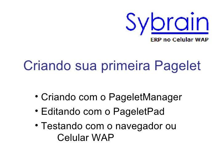 Criando sua primeira Pagelet <ul><li>Criando com o PageletManager </li></ul><ul><li>Editando com o PageletPad </li></ul><u...