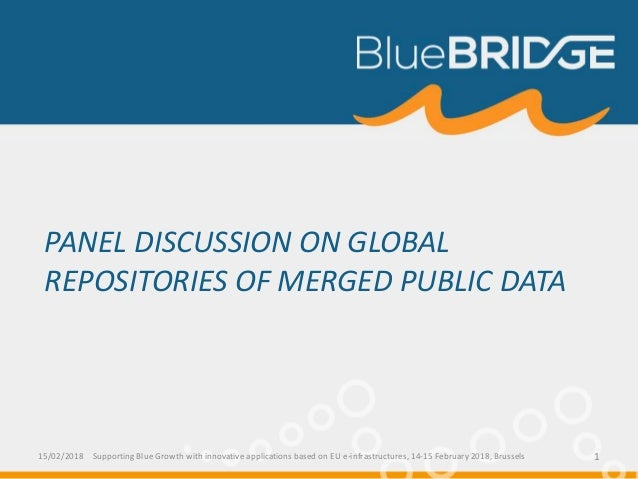 PANEL DISCUSSION ON GLOBAL REPOSITORIES OF MERGED PUBLIC DATA 15/02/2018 Supporting Blue Growth with innovative applicatio...