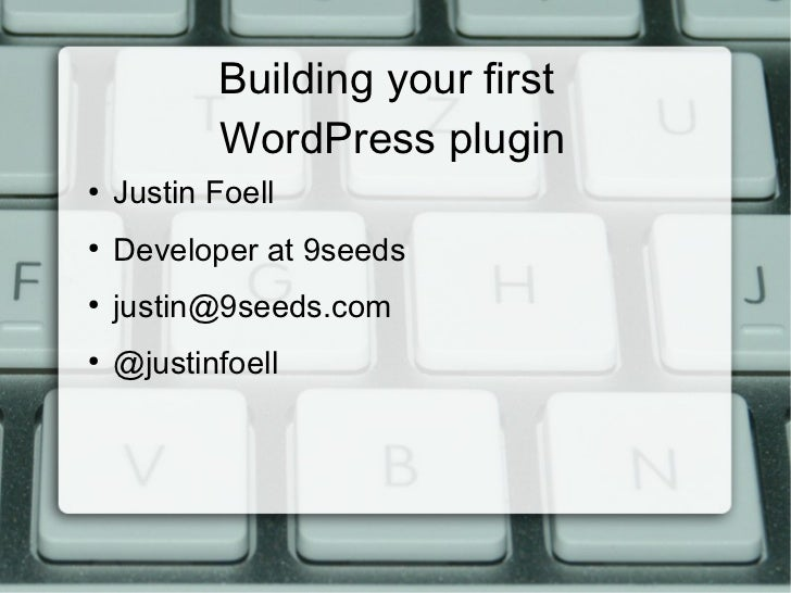 Building your first           WordPress plugin●    Justin Foell●    Developer at 9seeds●    justin@9seeds.com●    @justinf...