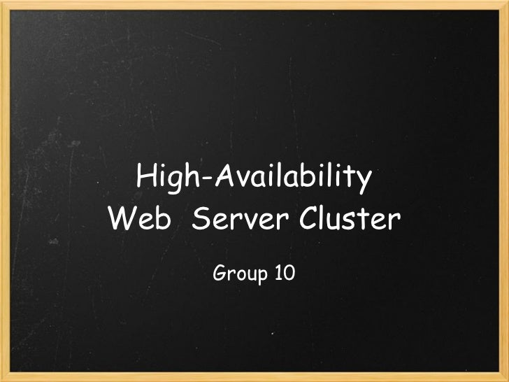 High-AvailabilityWeb  Server Cluster      Group 10