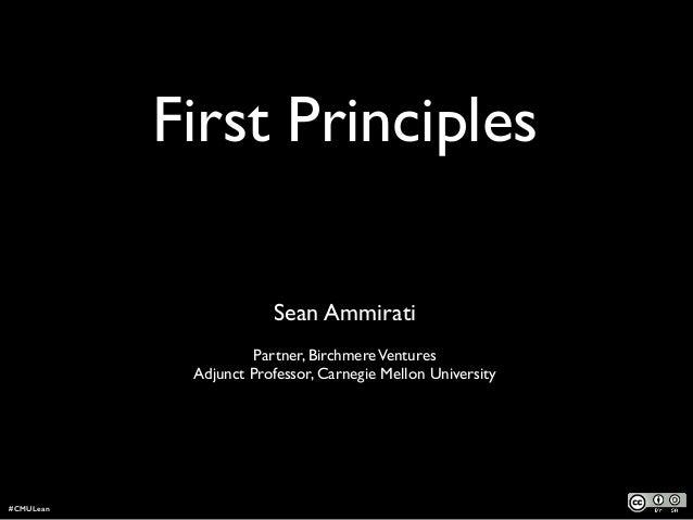 First Principles ! Sean Ammirati  Partner, BirchmereVentures  Adjunct Professor, Carnegie Mellon University #CMULean
