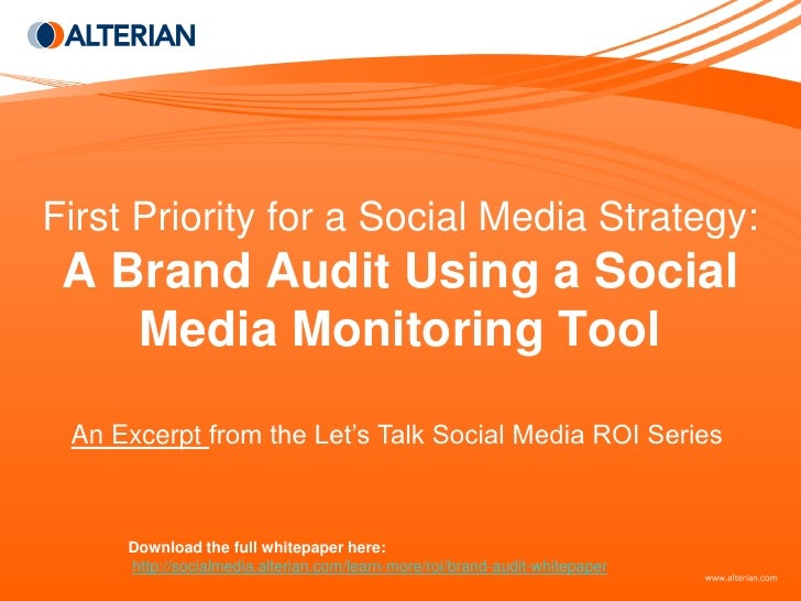 First Priority for a Social Media Strategy:  A Brand Audit Using a Social     Media Monitoring Tool  An Excerpt from the L...