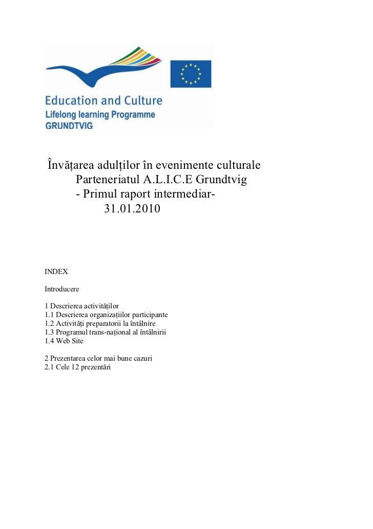 Învăţarea adulţilor în evenimente culturale      Parteneriatul A.L.I.C.E Grundtvig      - Primul raport intermediar-      ...