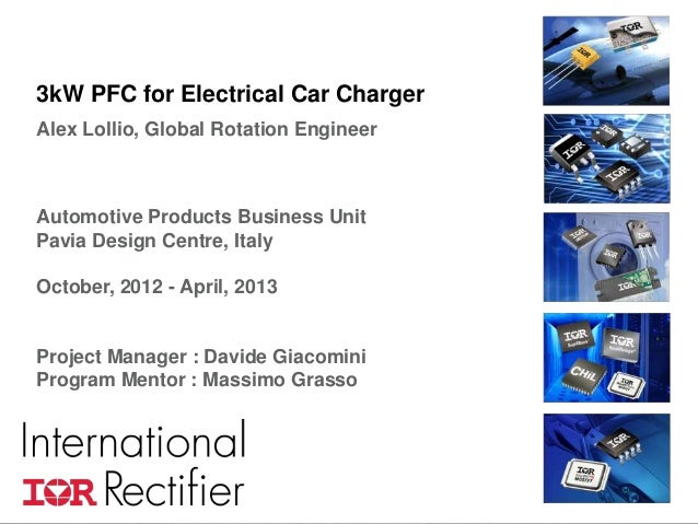 COMPANY CONFIDENTIAL 13kW PFC for Electrical Car ChargerAlex Lollio, Global Rotation EngineerAutomotive Products Business ...