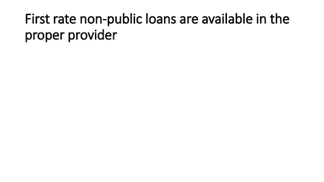 First rate non-public loans are available in the proper provider