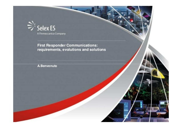 First Responder Communications: requirements, evolutions and solutions  A.Benvenuto