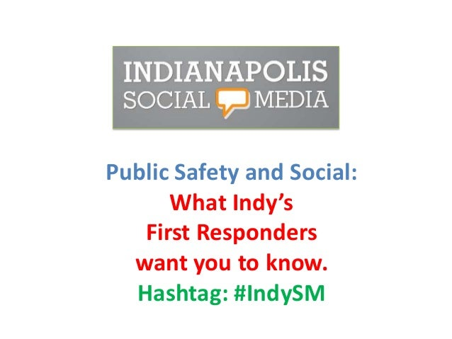 Public Safety and Social: What Indy's First Responders want you to know. Hashtag: #IndySM