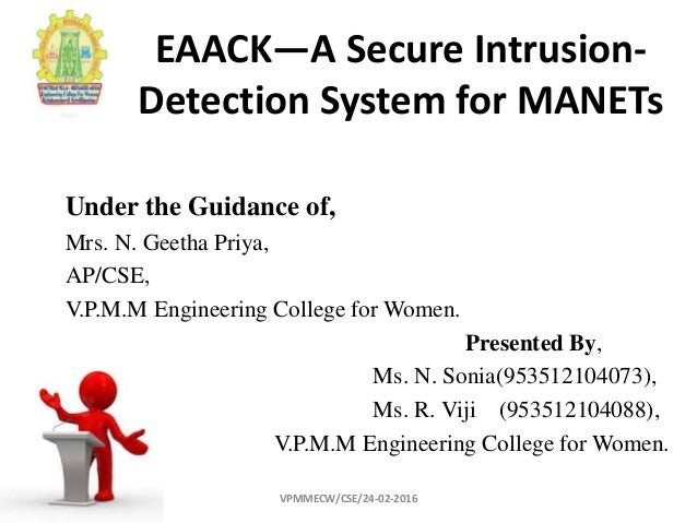 EAACK—A Secure Intrusion- Detection System for MANETs Under the Guidance of, Mrs. N. Geetha Priya, AP/CSE, V.P.M.M Enginee...