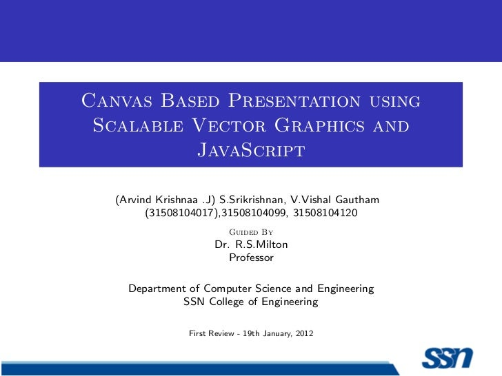Canvas Based Presentation using Scalable Vector Graphics and          JavaScript   (Arvind Krishnaa .J) S.Srikrishnan, V.V...