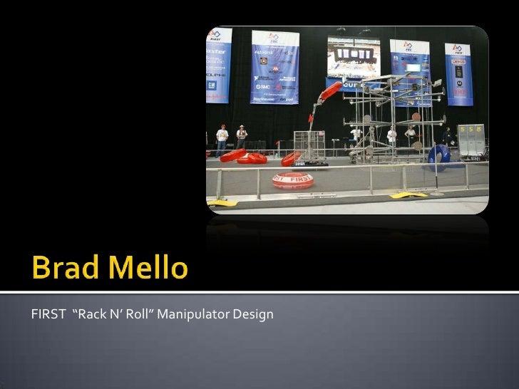 "Brad Mello<br /> FIRST  ""Rack N' Roll"" Manipulator Design<br />"