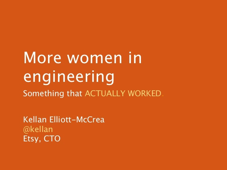 More women inengineeringSomething that ACTUALLY WORKED.Kellan Elliott-McCrea@kellanEtsy, CTO