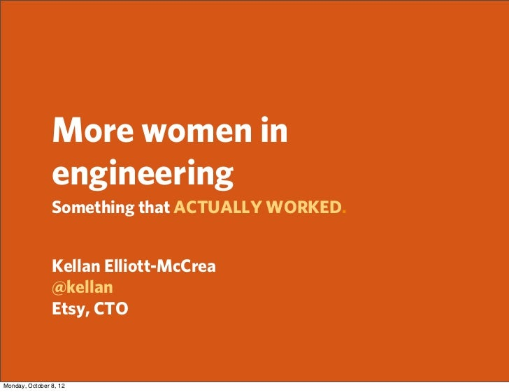 More women in                engineering                Something that ACTUALLY WORKED.                Kellan Elliott-McCr...