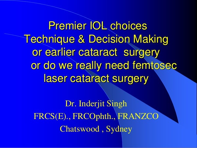 Premier IOL choices Technique & Decision Making or earlier cataract surgery or do we really need femtosec laser cataract s...