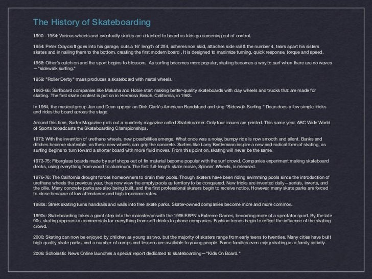 The History of Skateboarding1900 - 1954: Various wheels and eventually skates are attached to board as kids go careening o...